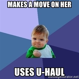 Success Kid - makes a move on her uses u-haul