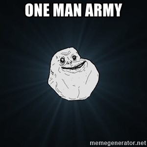 Forever Alone - one man army