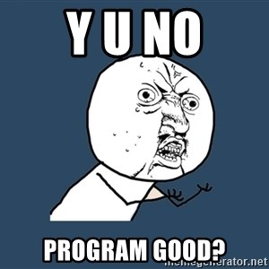 Y U No - Y U NO PROGRAM GOOD?