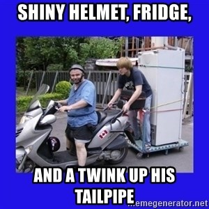 Motorfezzie - Shiny helmet, Fridge, and a twink up his tailpipe