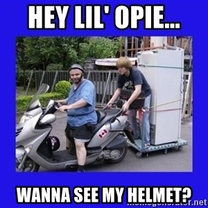Motorfezzie - HEY LIL' OPIE... WANNA SEE MY HELMET?