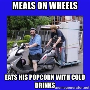 Motorfezzie - Meals on Wheels Eats his popcorn with cold drinks