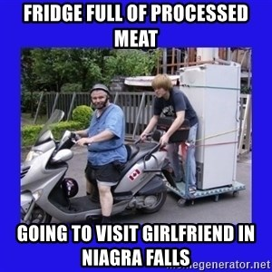 Motorfezzie - fridge full of processed meat going to visit girlfriend in Niagra falls