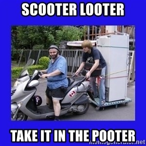 Motorfezzie - scooter looter take it in the pooter