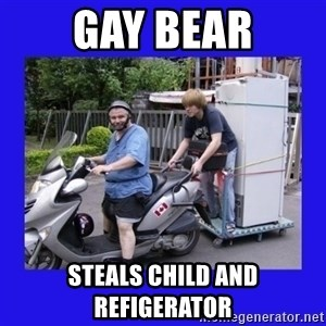 Motorfezzie - gay bear steals child and refigerator