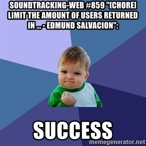 """Success Kid - soundtracking-web #859 """"[CHORE] Limit the amount of users returned in ... - Edmund Salvacion"""":  success"""