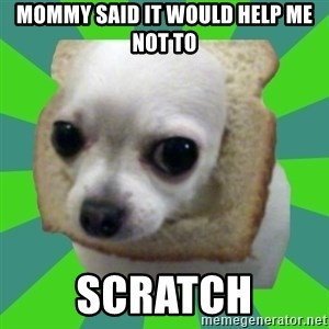 Taco Bread - mommy said it would help me not to scratch