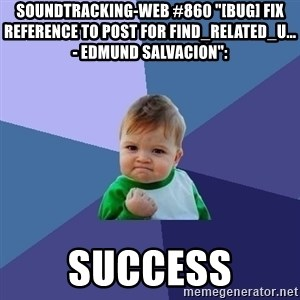 """Success Kid - soundtracking-web #860 """"[BUG] Fix reference to post for find_related_u... - Edmund Salvacion"""":  success"""