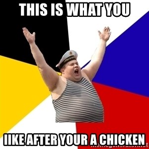 Patriot - THIS IS WHAT YOU IIKE AFTER YOUR A CHICKEN