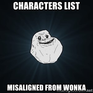 Forever Alone - characters list misaligned from wonka