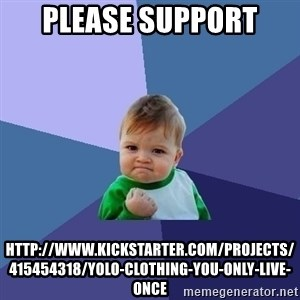 Success Kid - Please support http://www.kickstarter.com/projects/415454318/yolo-clothing-you-only-live-once