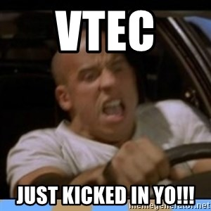 fast and furious - Vtec  Just kicked in Yo!!!