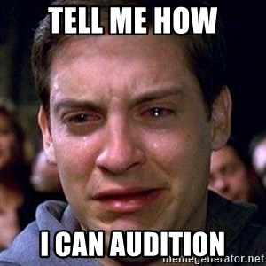 spiderman cry - Tell me how I can audition