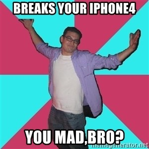 Douchebag Roommate - Breaks your Iphone4 YOU MAD,BRO?