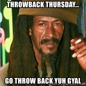 Rasta shake  - THROWBACK THURSDAY... GO THROW BACK YUH GYAL