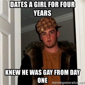 Scumbag Steve - dates a girl for four years knew he was gay from day one