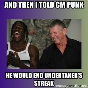 R Truth Vince McMahon - and then i told cm punk he would end undertaker's streak