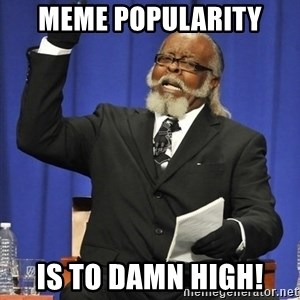 Rent Is Too Damn High - meme popularity is to damn high!