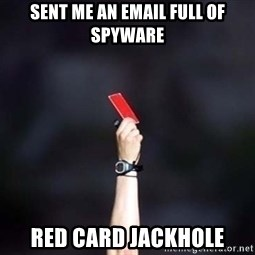 red card asshole - sent me an email full of spyware red card jackhole