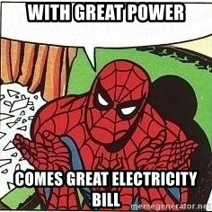 Question Spiderman - with great power comes great electricity bill