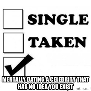 single taken checkbox -  Mentally dating a celebrity That has no idea you exist