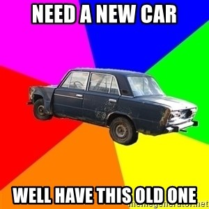 AdviceCar - NEED A NEW CAR WELL HAVE THIS OLD ONE