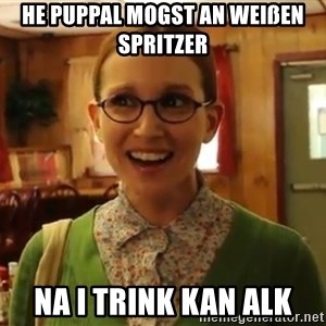 Sexually Oblivious Female - he puppal mogst an weißen spritzer na i trink kan alk