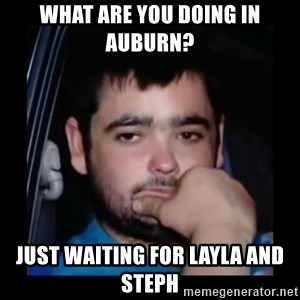 just waiting for a mate - what are you doing in auburn? just waiting for layla and steph