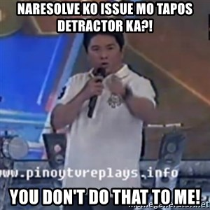 Willie You Don't Do That to Me! - Naresolve ko issue mo tapos detractor ka?! You don't do that to me!