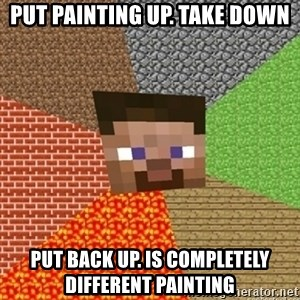 Minecraft Steve - Put painting up. take down put back up. is completely different painting