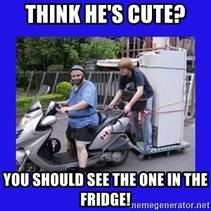 Motorfezzie - think he's cute? you should see the one in the fridge!