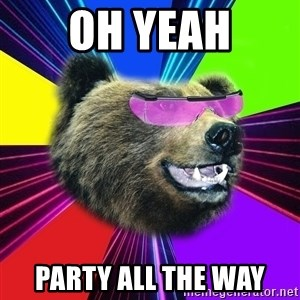 Party Bear - OH YEAH PARTY ALL THE WAY