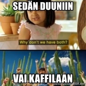 Why not both? - sedän duuniin  vai kaffilaan