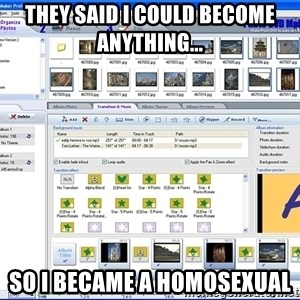 Maker - They said i could become anything... so i became a homosexual