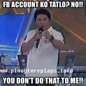 Willie You Don't Do That to Me! - Fb account ko tatlo? No!! You don't do that tO me!!