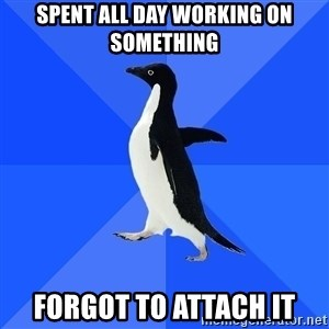 Socially Awkward Penguin - Spent all day working on something forgot to attach it
