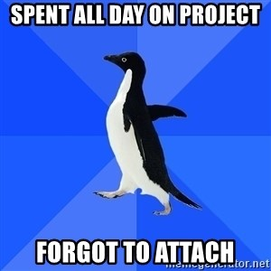 Socially Awkward Penguin - spent all day on project forgot to attach