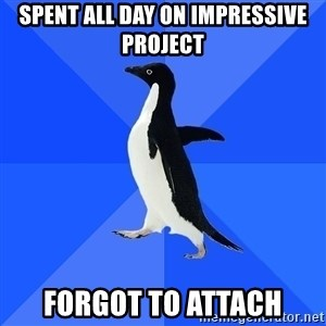 Socially Awkward Penguin - spent all day on impressive project forgot to attach