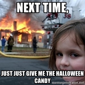 Disaster Girl - next time, just just give me the halloween candy