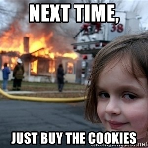 Disaster Girl - next time, just buy the cookies