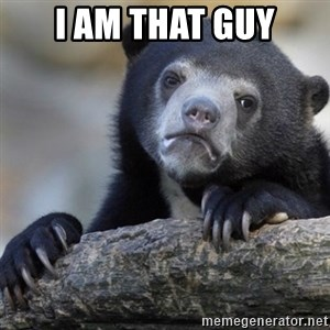 Confession Bear - I am that guy