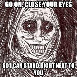 Boogeyman - Go on, close your eyes so i can stand right next to you