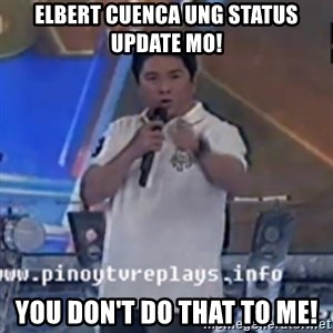Willie You Don't Do That to Me! - elbert cuenca ung status update mo! you don't do that to me!