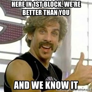 White Goodman - Here in 1st block, we're better than you and we know it