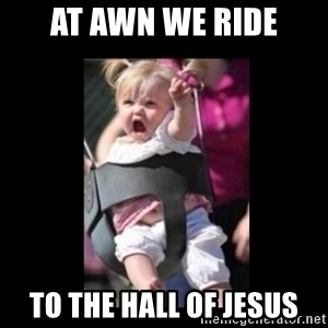 At Dawn... We Ride! - AT AWN WE RIDE TO THE HALL OF JESUS