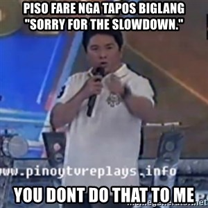 """Willie You Don't Do That to Me! - PISO fare nga tapos biglang """"Sorry for the slowdown."""" YOU DONT DO THAT TO ME"""