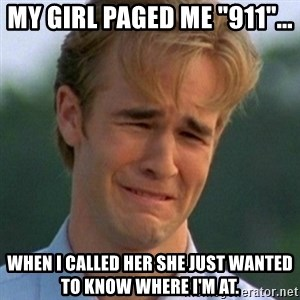 "90s Problems - My girl paged me ""911""... When I called her she just wanted to know where I'm at."