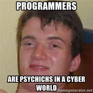10guy - Programmers Are psychichs in a Cyber world