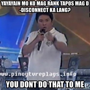 Willie You Don't Do That to Me! - yayayain mo ko mag rank tapos mag d-disconnect ka lang? you dont do that to me