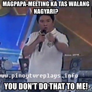 Willie You Don't Do That to Me! - Magpapa-meeting ka tas walang nagyari? you don't do that to me!